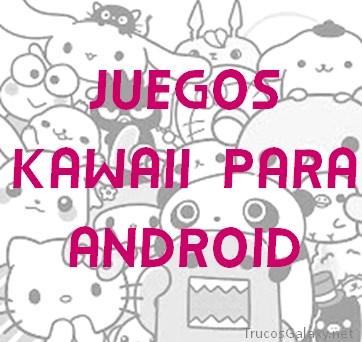 Juegos Kawaii Para Android Trucos Galaxy