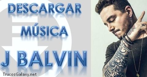 Descargar Música De J Balvin Gratis Trucos Galaxy