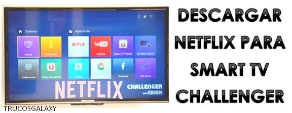 Descargar e instalar Netflix en Smart TV Challenger - Trucos Galaxy