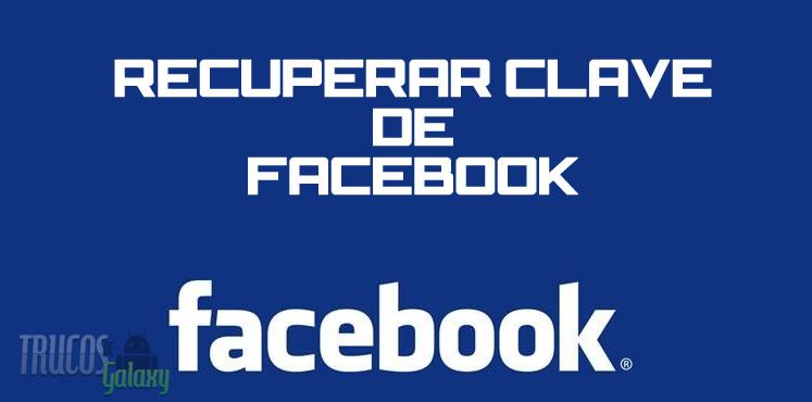 Cómo Recuperar Mi Clave De Facebook Sin Correo Y Sin Cambiarla 2018 Trucos Galaxy